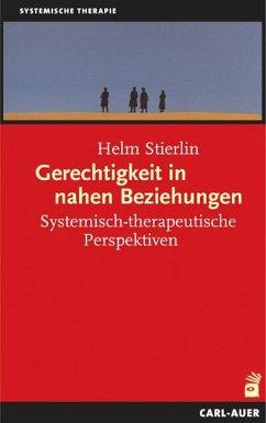 Gerechtigkeit in nahen Beziehungen - Stierlin, Helm