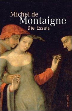Die Essais - Montaigne, Michel de