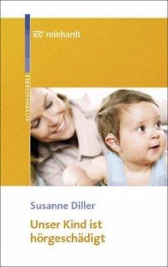 Unser Kind ist hörgeschädigt - Diller, Susanne