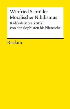 Moralischer Nihilismus - Schröder, Winfried