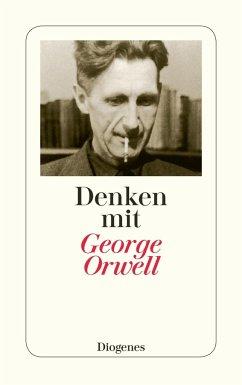 Denken mit George Orwell - Orwell, George