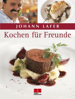 Kochen für Freunde - Lafer, Johann