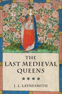 The Last Medieval Queens: English Queenship 1445-1503 - Laynesmith, J. L.