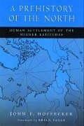 A Prehistory of the North - Hoffecker, John F.