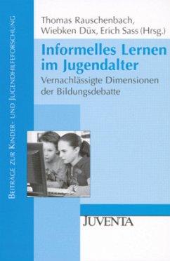 Informelles Lernen im Jugendalter - Rauschenbach, Thomas / Düx, Wiebken / Sass, Erich (Hrsg.)