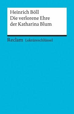 Lektüreschlüssel zu Heinrich Böll: Die verlorene Ehre der Katharina Blum - Böll, Heinrich