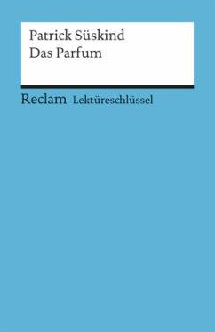 Lektüreschlüssel zu Patrick Süskind: Das Parfum - Bernsmeier, Helmut
