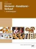 Bäckerei - Konditorei - Verkauf. Arbeitsheft. 1. Ausbildungsjahr. Lernfelder 1-4