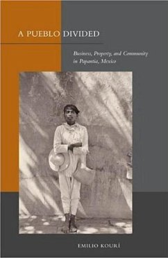 Pueblo Divided: Business, Property, and Community in Papantla, Mexico - Kourí, Emilio
