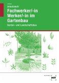 Fachwerker/in - Werker/in im Gartenbau. Arbeitsheft. Schülerausgabe