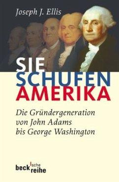 Sie schufen Amerika - Ellis, Joseph J.