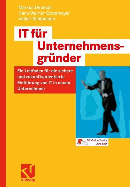 IT-Planung für Unternehmensgründer - Deutsch, Markus; Grotemeyer, Hans-Werner; Schipmann, Volker
