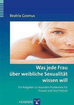 Was jede Frau über weibliche Sexualität wissen will - Gromus, Beatrix