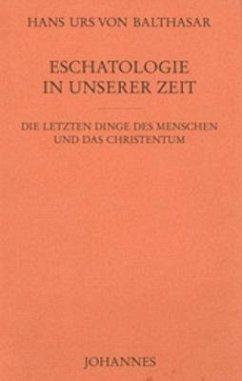 Eschatologie in unserer Zeit - Balthasar, Hans Urs von