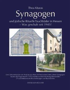 Synagogen und jüdische Rituelle Tauchbäder in Hessen - Was geschah seit 1945? - Altaras, Thea