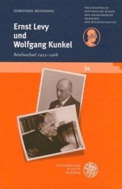 Ernst Levy und Wolfgang Kunkel - Briefwechsel 1922 - 1968 - Mußgnug, Dorothee