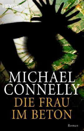 Die Frau im Beton / Ein Harry-Bosch-Roman Bd.3 - Connelly, Michael