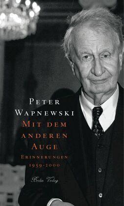 Mit dem anderen Auge. Erinnerungen 1922 bis 1958 - Wapnewski, Peter