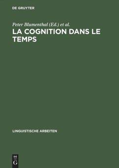 La cognition dans le temps - Blumenthal, Peter / Tyvaert, Jean-Emmanuel (Hgg.)