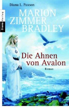 Die Ahnen von Avalon / Avalon-Saga Bd.1 - Paxson, Diana L.; Bradley, Marion Zimmer