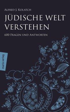 Jüdische Welt verstehen - Kolatch, Alfred J.