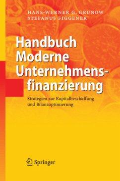 Handbuch Moderne Unternehmensfinanzierung - Grunow, Hans-Werner G.; Figgener, Stefanus
