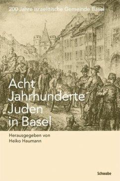 Acht Jahrhunderte Juden in Basel - Heiko, Haumann (Hrsg.)