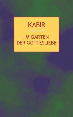 Im Garten der Gottesliebe - Kabir