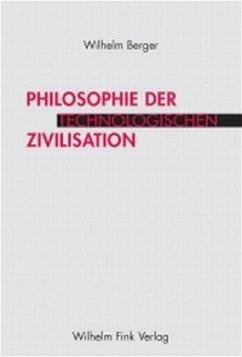 Philosophie der technologischen Zivilisation - Berger, Wilhelm