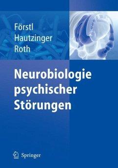 Neurobiologie psychischer Störungen - Förstl, Hans / Hautzinger, Martin / Roth, Gerhard (Hgg.)