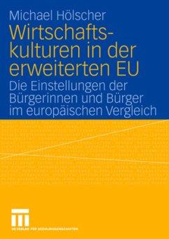 Wirtschaftskulturen in der erweiterten EU - Hölscher, Michael