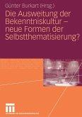 Die Ausweitung der Bekenntniskultur - neue Formen der Selbstthematisierung?