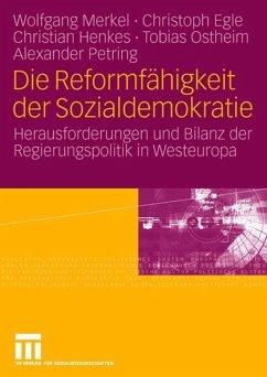 Die Reformfähigkeit der Sozialdemokratie - Merkel, Wolfgang; Egle, Christoph; Henkes, Christian; Ostheim, Tobias; Petring, Alexander