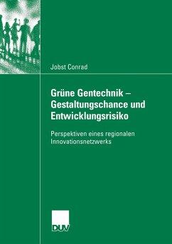 Grüne Gentechnik - Gestaltungschance und Entwicklungsrisiko - Conrad, Jobst