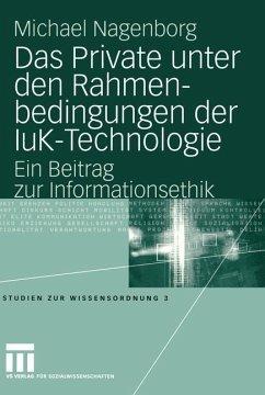Das Private unter den Rahmenbedingungen der IuK-Technologie - Nagenborg, Michael