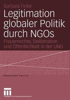 Zur Legitimation globaler Politik durch NGOs - Finke, Barbara