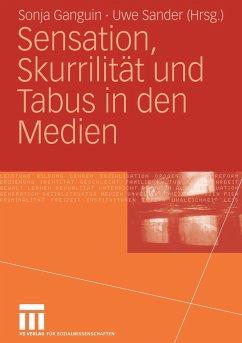 Sensation, Skurrilität und Tabus in den Medien - Ganguin, Sonja / Sander, Uwe (Hgg.)
