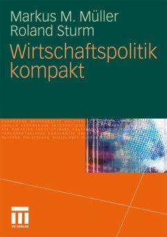 Wirtschaftspolitik kompakt - Müller, Markus M.; Sturm, Roland