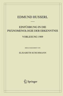 Einführung in die Phänomenologie der Erkenntnis. Vorlesung 1909 - Husserl, Edmund;Schuhmann, E.