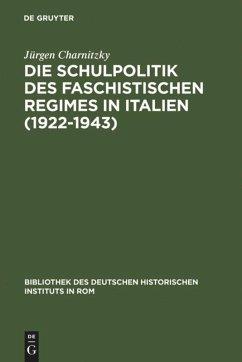 Die Schulpolitik des faschistischen Regimes in Italien (1922-1943) - Charnitzky, Jürgen