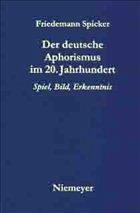 Der deutsche Aphorismus im 20. Jahrhundert - Spicker, Friedemann