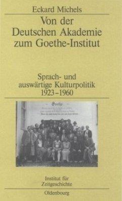 Von der Deutschen Akademie zum Goethe-Institut - Michels, Eckard