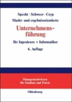 Markt- und ergebnisorientierte Unternehmensführung für Ingenieure + Informatiker - Specht, Olaf; Schweer, Hartmut; Ceyp, Michael