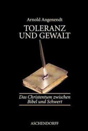 Toleranz und Gewalt - Angenendt, Arnold