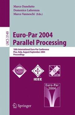 Euro-Par 2004 Parallel Processing - Danelutto, Marco / Vanneschi, Marco / Laforenza, Domenico (eds.)