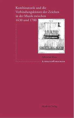 Kombinatorik und die Verbindungskünste der Zeichen in der Musik zwischen 1630 und 1780 - Klotz, Sebastian