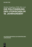 Die Politisierung des Utopischen im 18. Jahrhundert