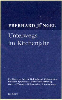 Unterwegs im Kirchenjahr - Jüngel, Eberhard