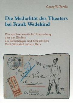Die Medialität des Theaters bei Frank Wedekind - Forcht, Georg W.