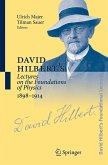 David Hilbert's Lectures on the Foundations of Physics 1898 - 1914